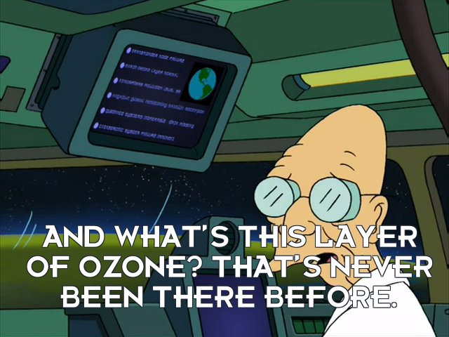 Prof Hubert J Farnsworth: And what's this layer of ozone? That's never been there before.