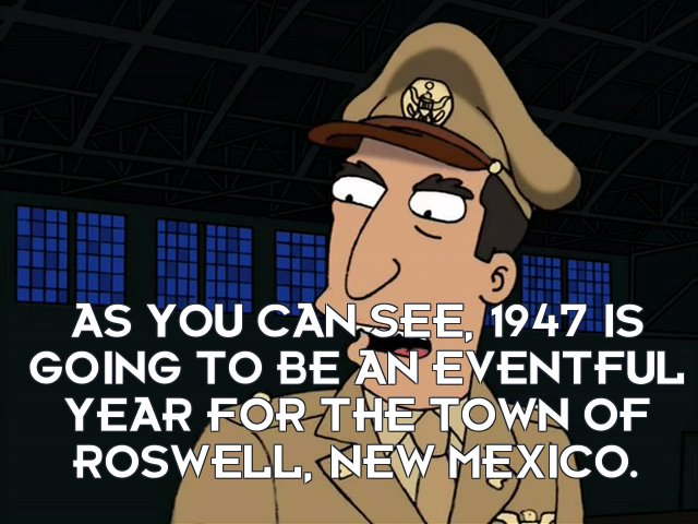Man: As you can see, 1947 is going to be an eventful year for the town of Roswell, New Mexico.