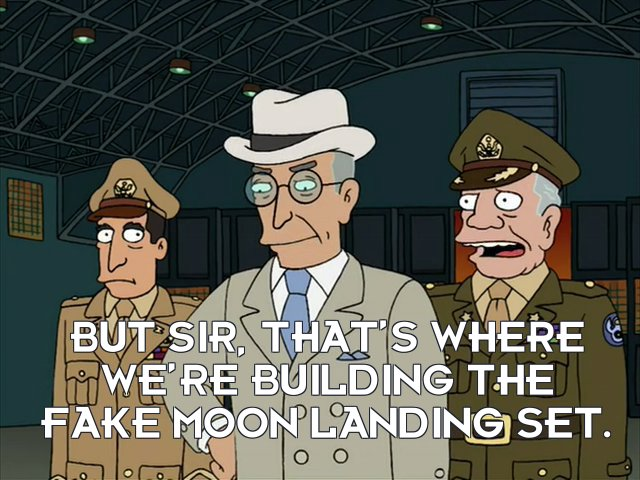 General: But sir, that's where we're building the fake Moon landing set.