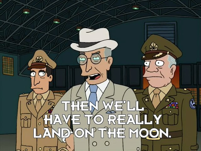 President Harry S Truman: Then we'll have to really land on the Moon.