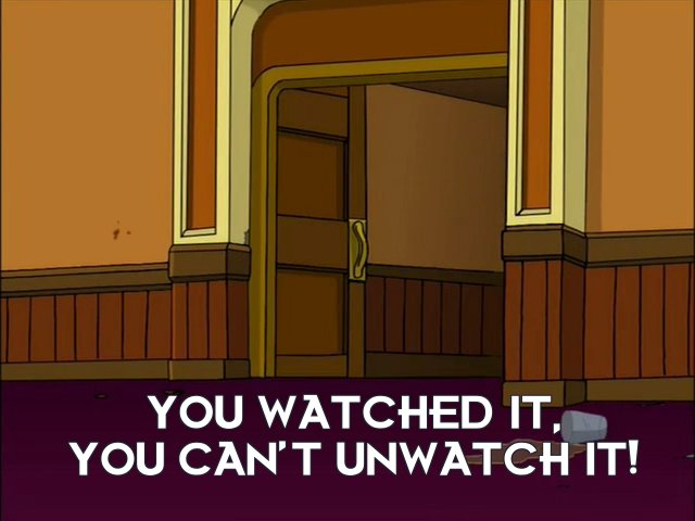 Narrator: You watched it, you can't unwatch it!