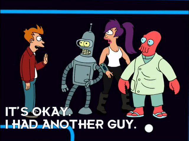 Philip J Fry: It's okay. I had another guy.