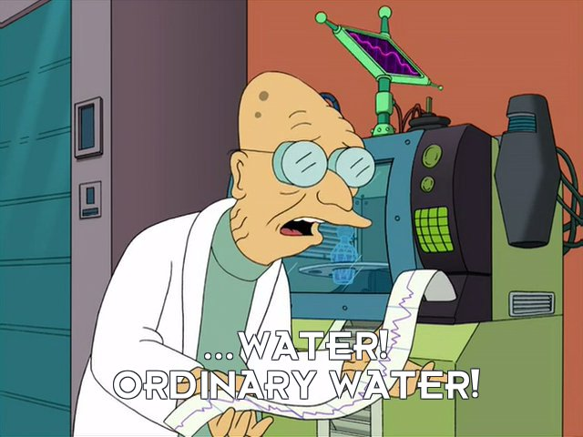 Prof Hubert J Farnsworth: ...water! Ordinary water!