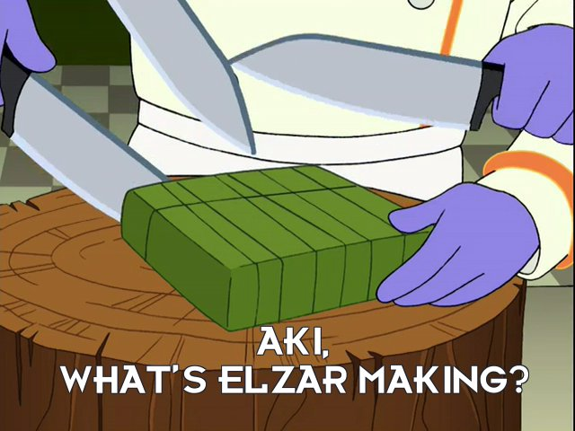 Hiroki: Aki, what's Elzar making?
