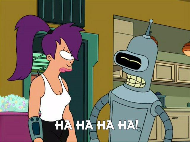 Bender Bending Rodriguez: Ha ha ha ha!