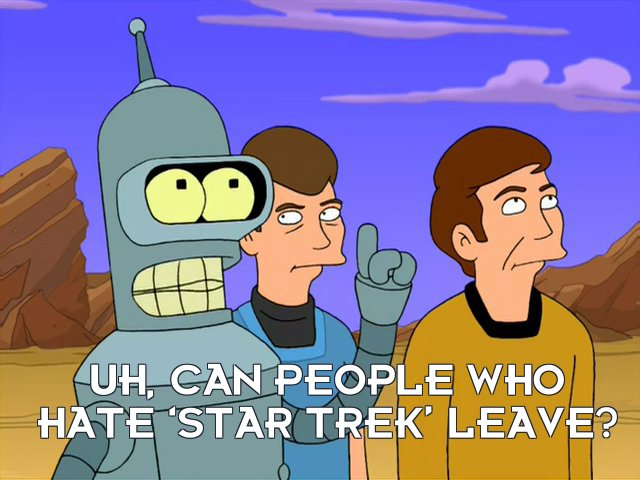 Bender Bending Rodriguez: Uh, can people who hate 'Star Trek' leave?