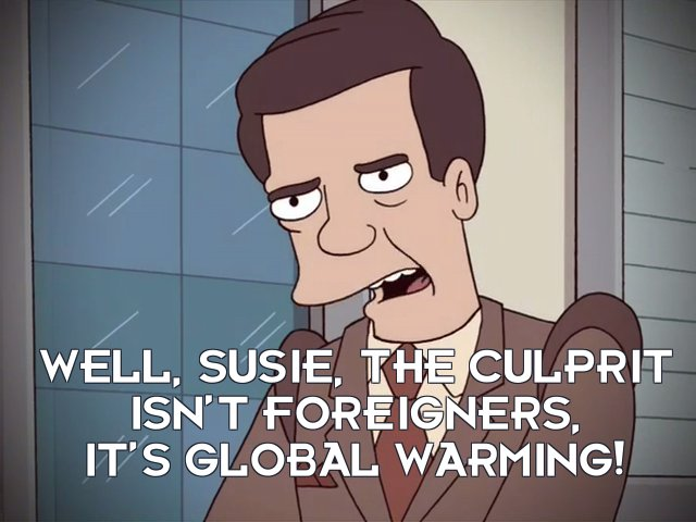 Narrator: Well, Susie, the culprit isn't foreigners, it's global warming!