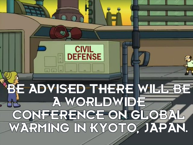 Civil Defense Van: Be advised there will be a worldwide conference on global warming in Kyoto, Japan.