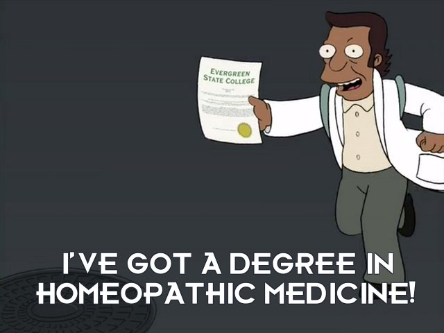 Man: I've got a degree in homeopathic medicine!