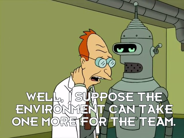 Prof Hubert J Farnsworth: Well, I suppose the environment can take one more for the team.