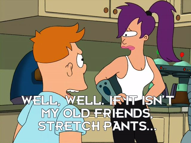 Cubert Farnsworth: Well, well. If it isn't my old friends, Stretch Pants...