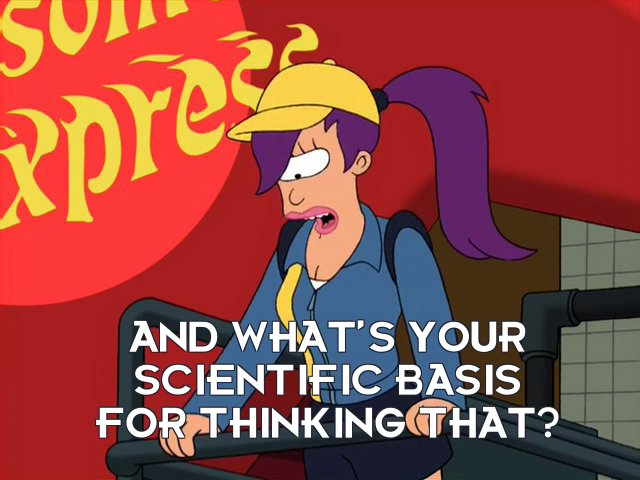 Turanga Leela: And what's your scientific basis for thinking that?