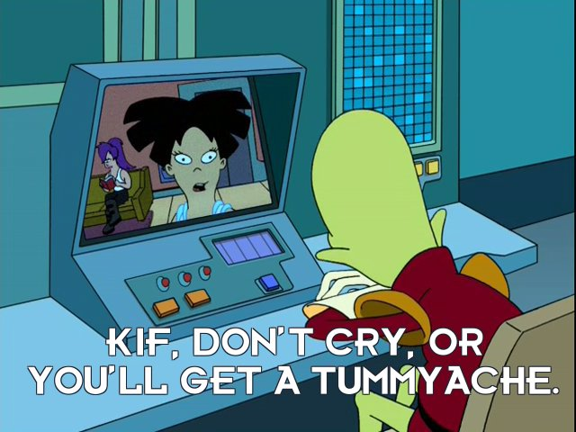 Amy Wong: Kif, don't cry, or you'll get a tummyache.