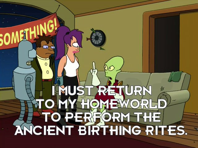 Kif Kroker: I must return to my homeworld to perform the ancient birthing rites.