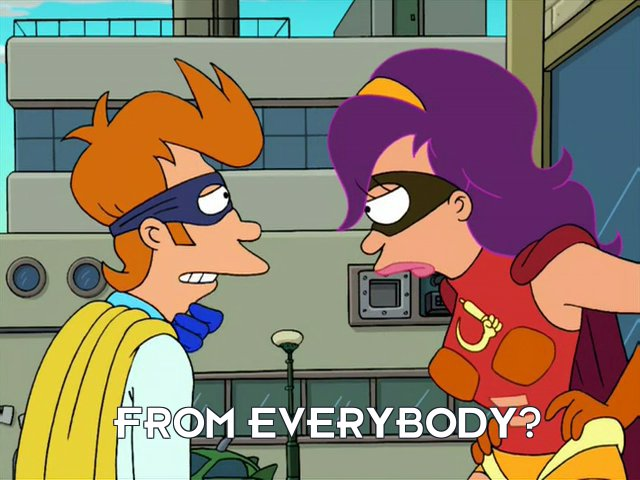 Philip J Fry: From everybody?