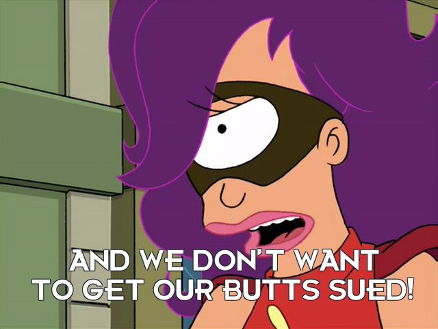 Turanga Leela: And we don't want to get our butts sued!