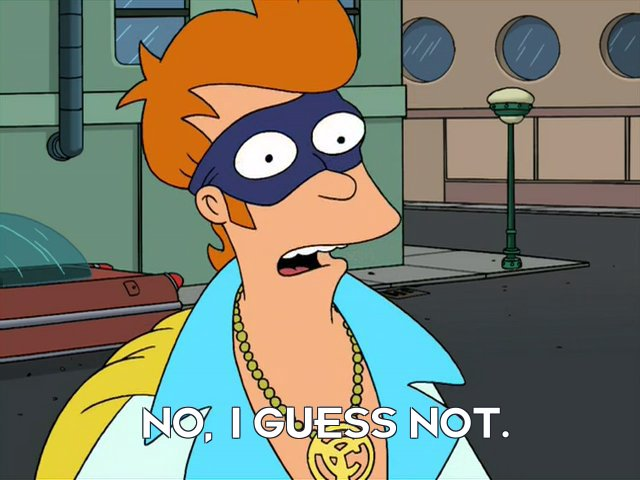 Philip J Fry: No, I guess not.