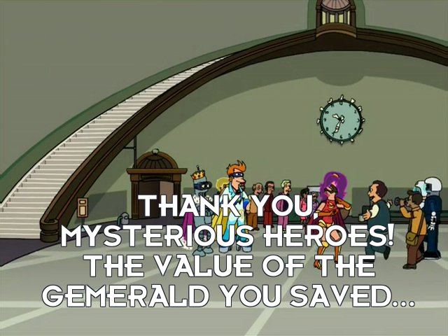Mayor C Randall Poopenmeyer: Thank you, mysterious heroes! The value of the Gemerald you saved...