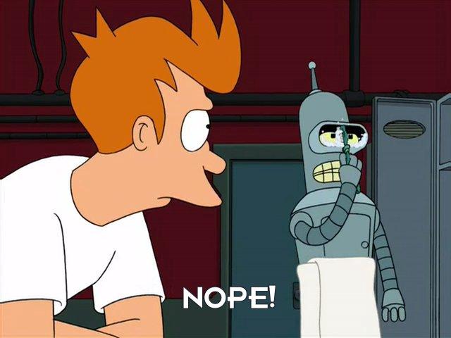 Bender Bending Rodriguez: Nope!