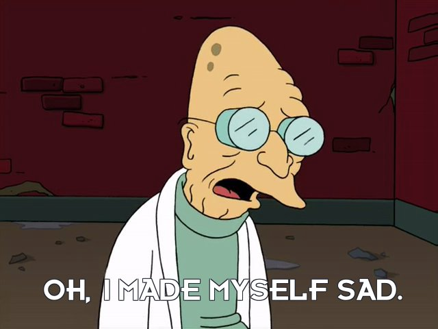 Prof Hubert J Farnsworth: Oh, I made myself sad.