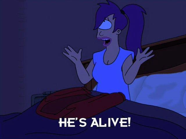 Turanga Leela: He's alive!