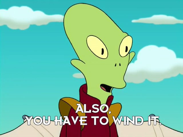 Kif Kroker: Also, you have to wind it.