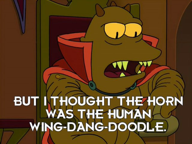 Lrrr: But I thought the horn was the human wing-dang-doodle.