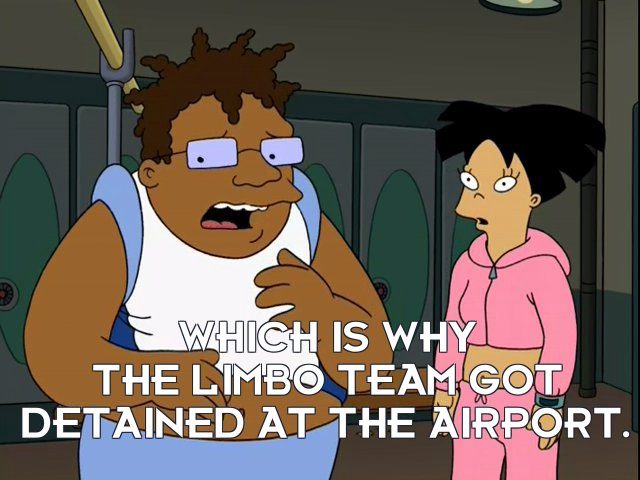 Hermes Conrad: Which is why the limbo team got detained at the airport.