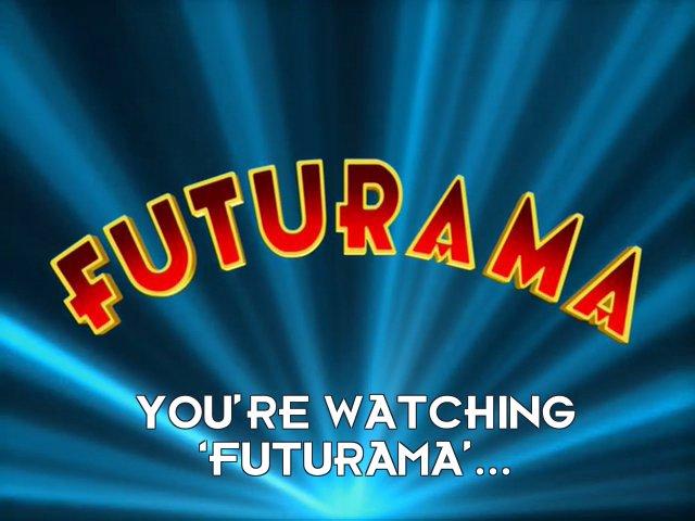 Bender Bending Rodriguez: You're watching 'Futurama'...