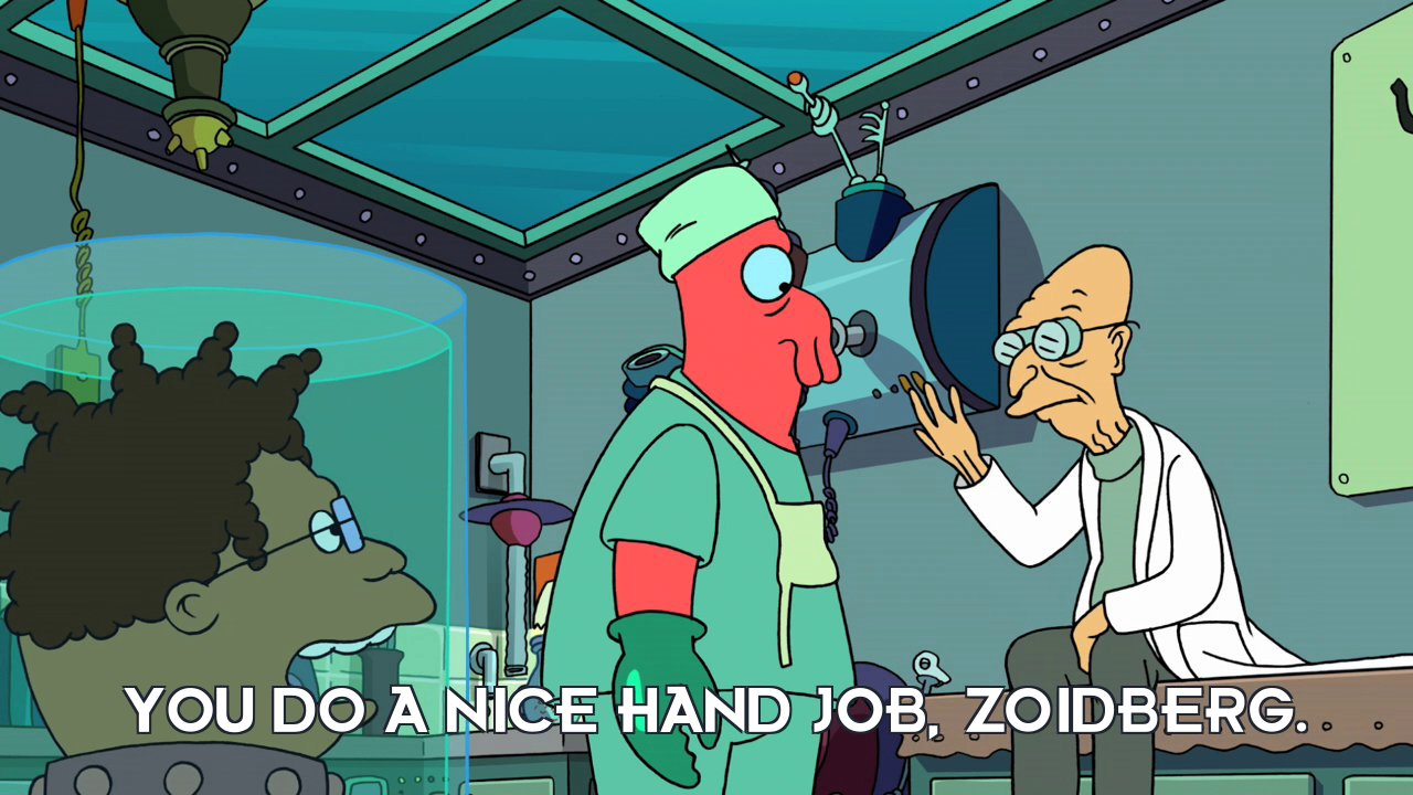 Hermes Conrad's head: You do a nice hand job, Zoidberg.