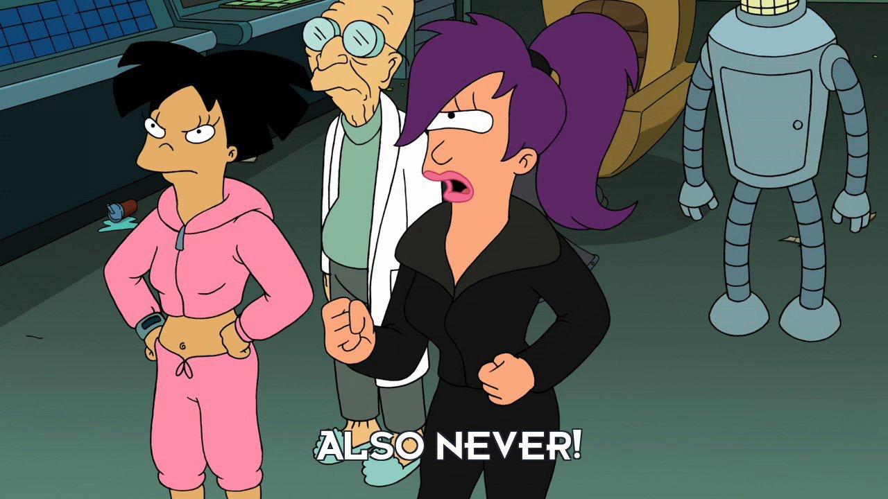 Turanga Leela: Also never!