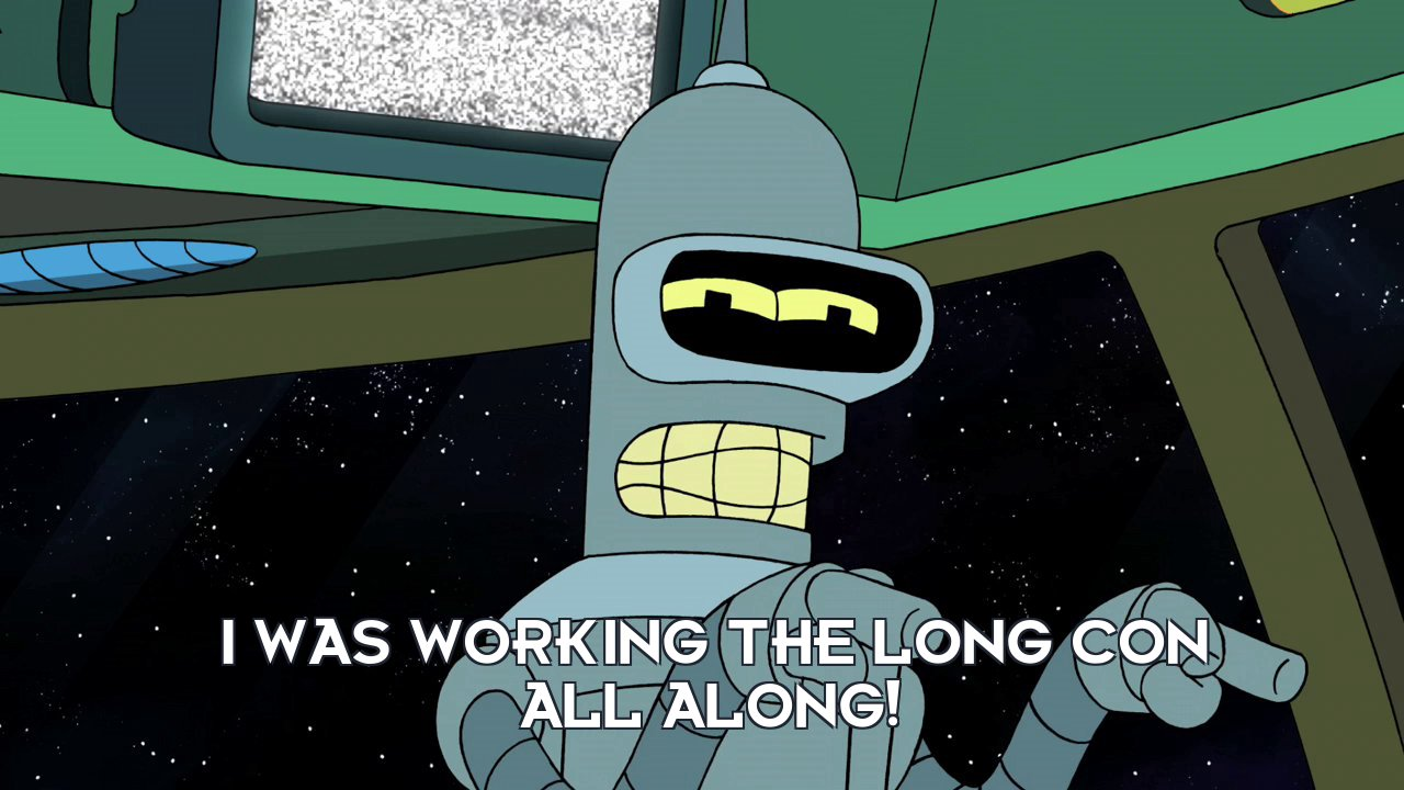 Bender Bending Rodriguez: I was working the long con all along!