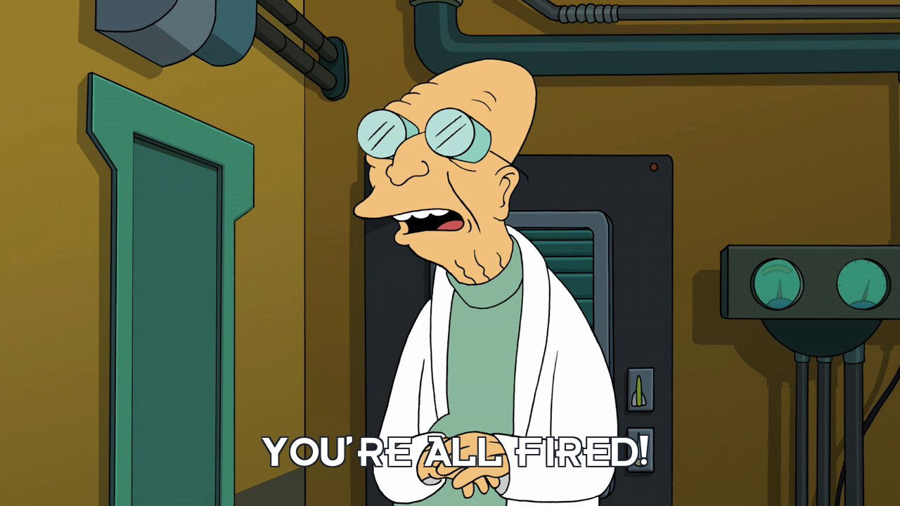 Prof Hubert J Farnsworth: You're all fired!