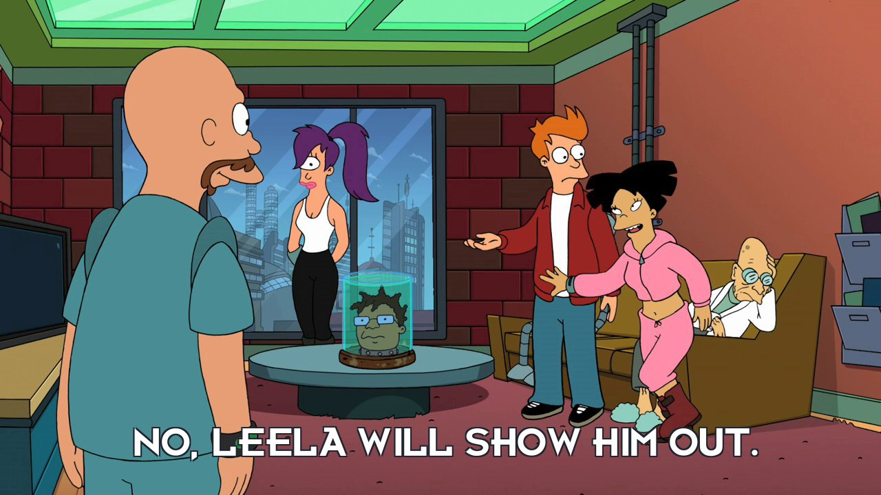 Amy Wong: No, Leela will show him out.
