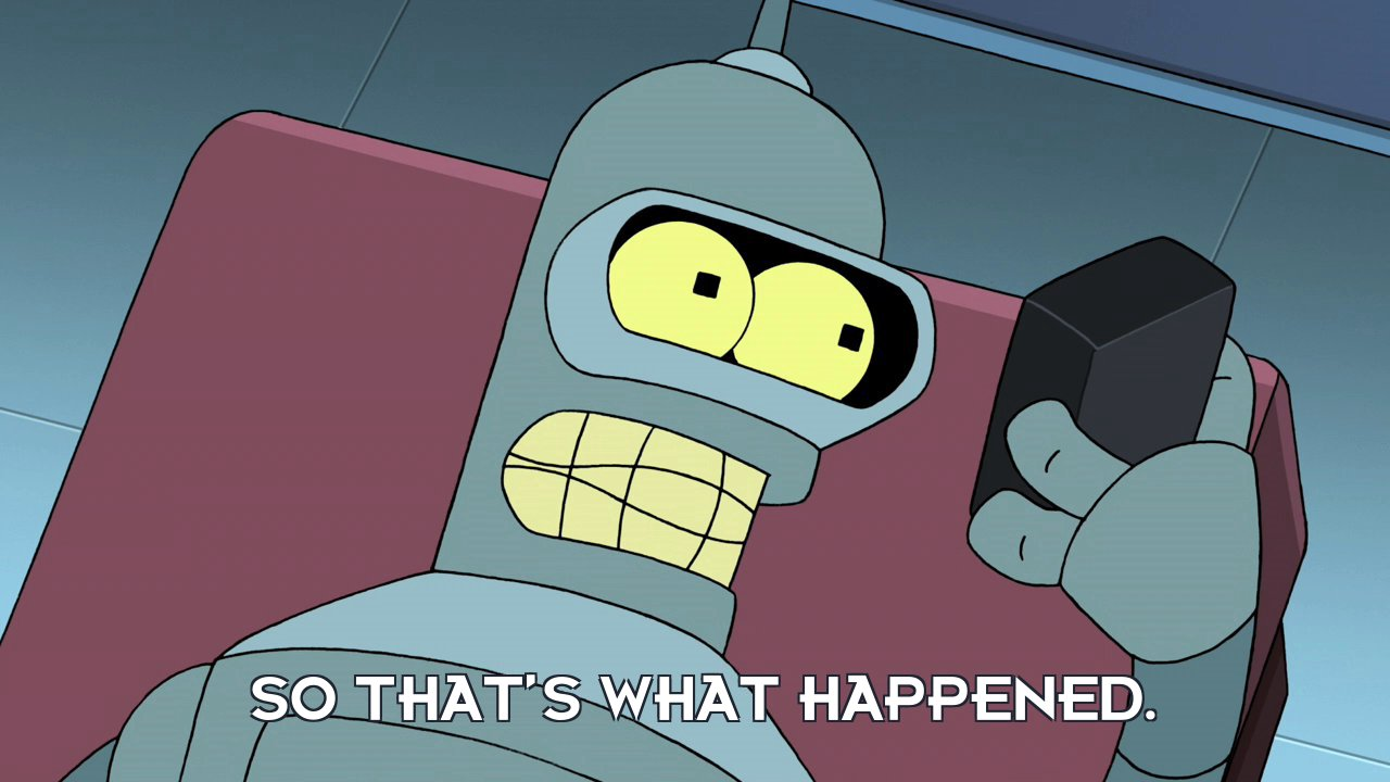 Bender Bending Rodriguez: So that's what happened.