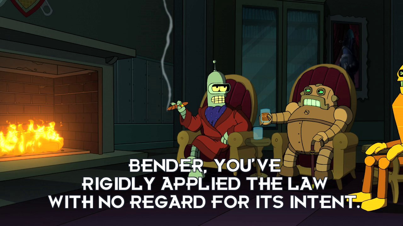 British Robot: Bender, you've rigidly applied the law with no regard for its intent.