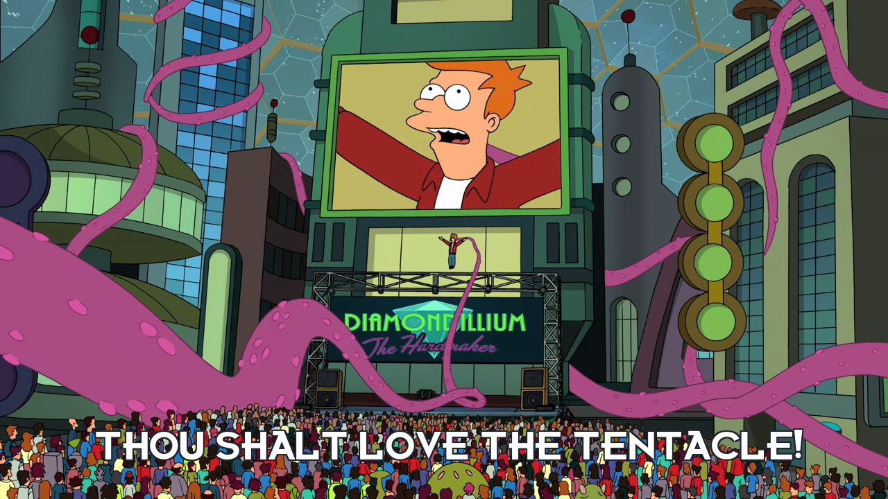 Philip J Fry: Thou shalt love the tentacle!