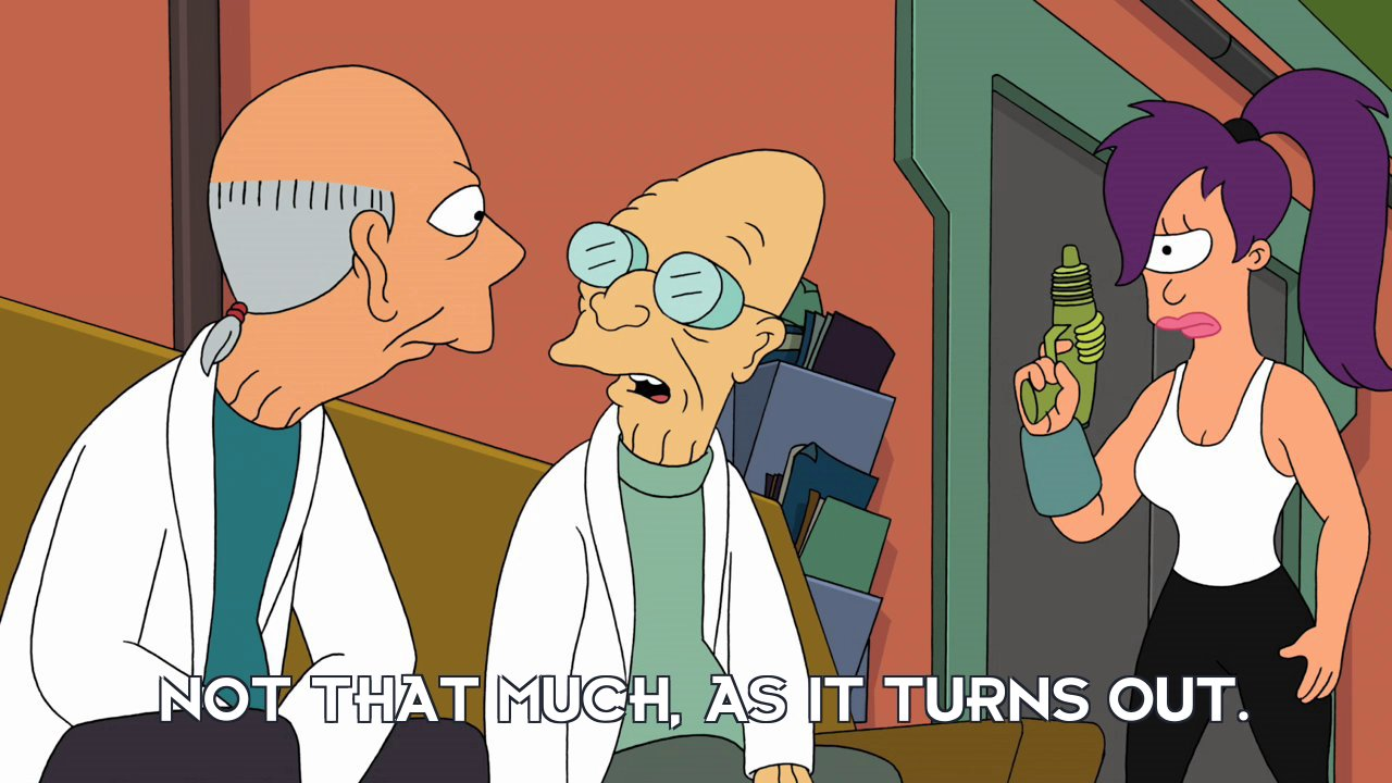 Prof Hubert J Farnsworth: Not that much, as it turns out.