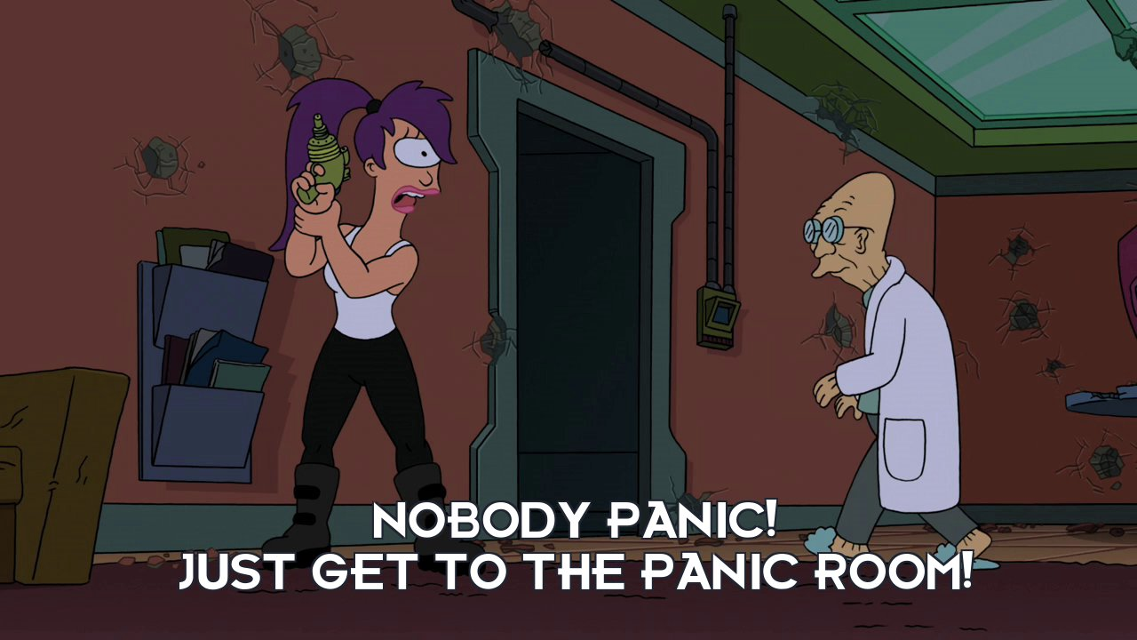 Turanga Leela: Nobody panic! Just get to the panic room!