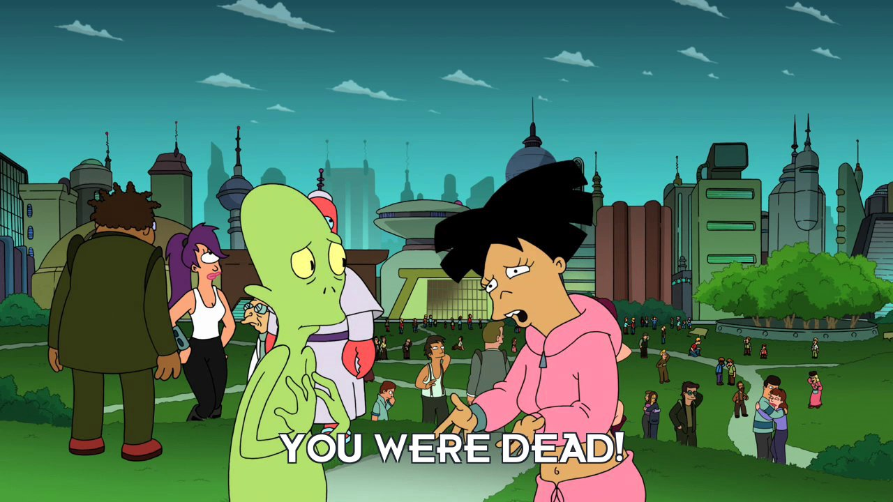Amy Wong: You were dead!