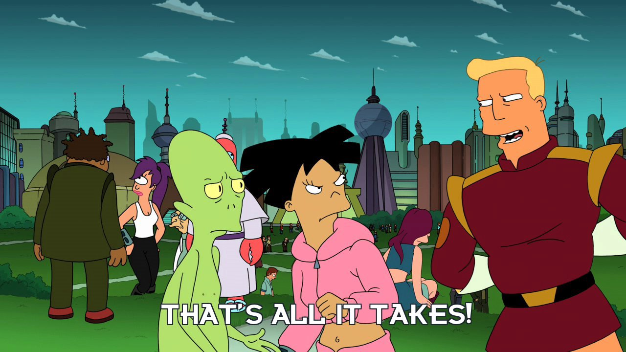 Zapp Brannigan: That's all it takes!