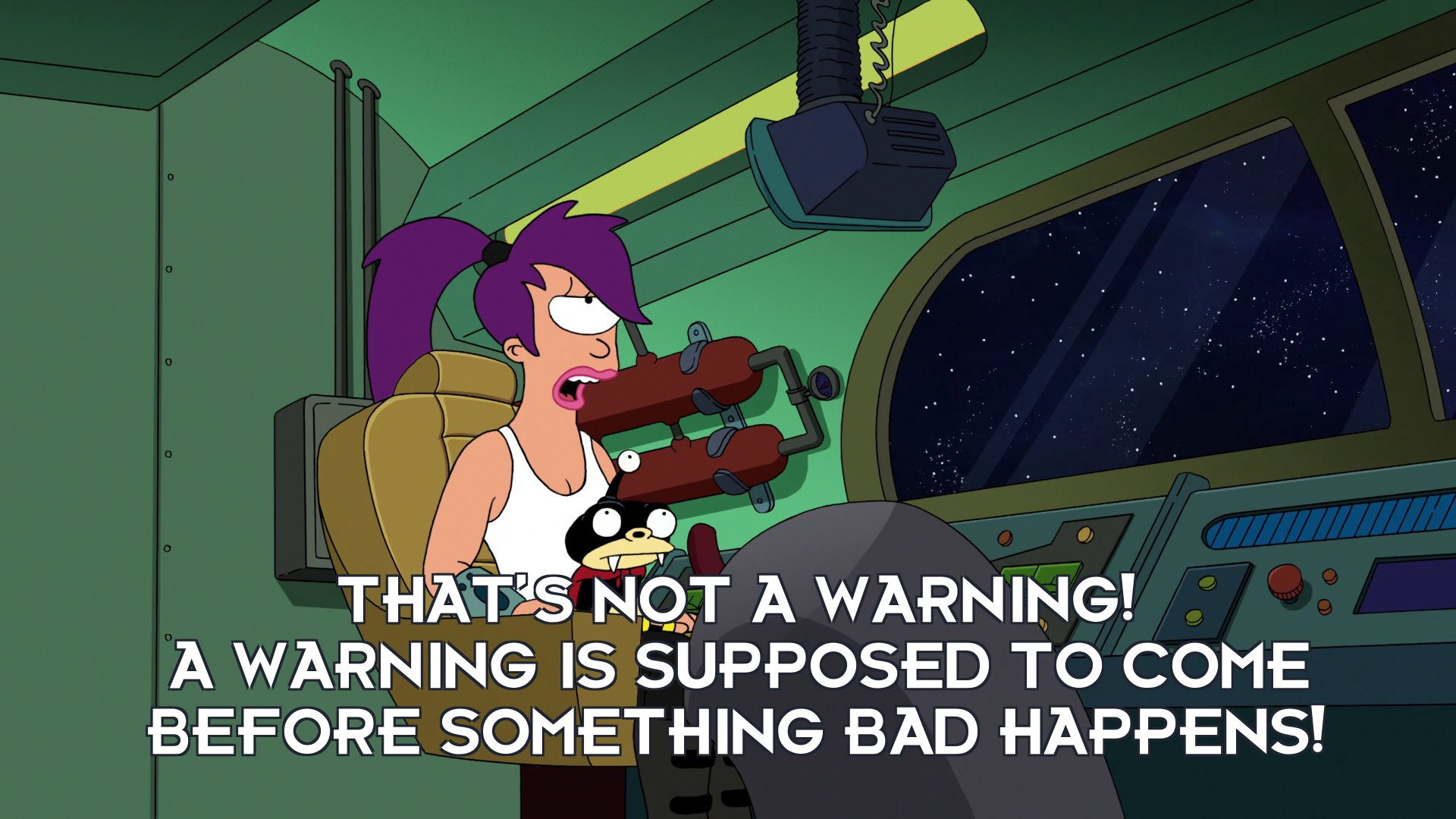Turanga Leela: That's not a warning! A warning is supposed to come before something bad happens!