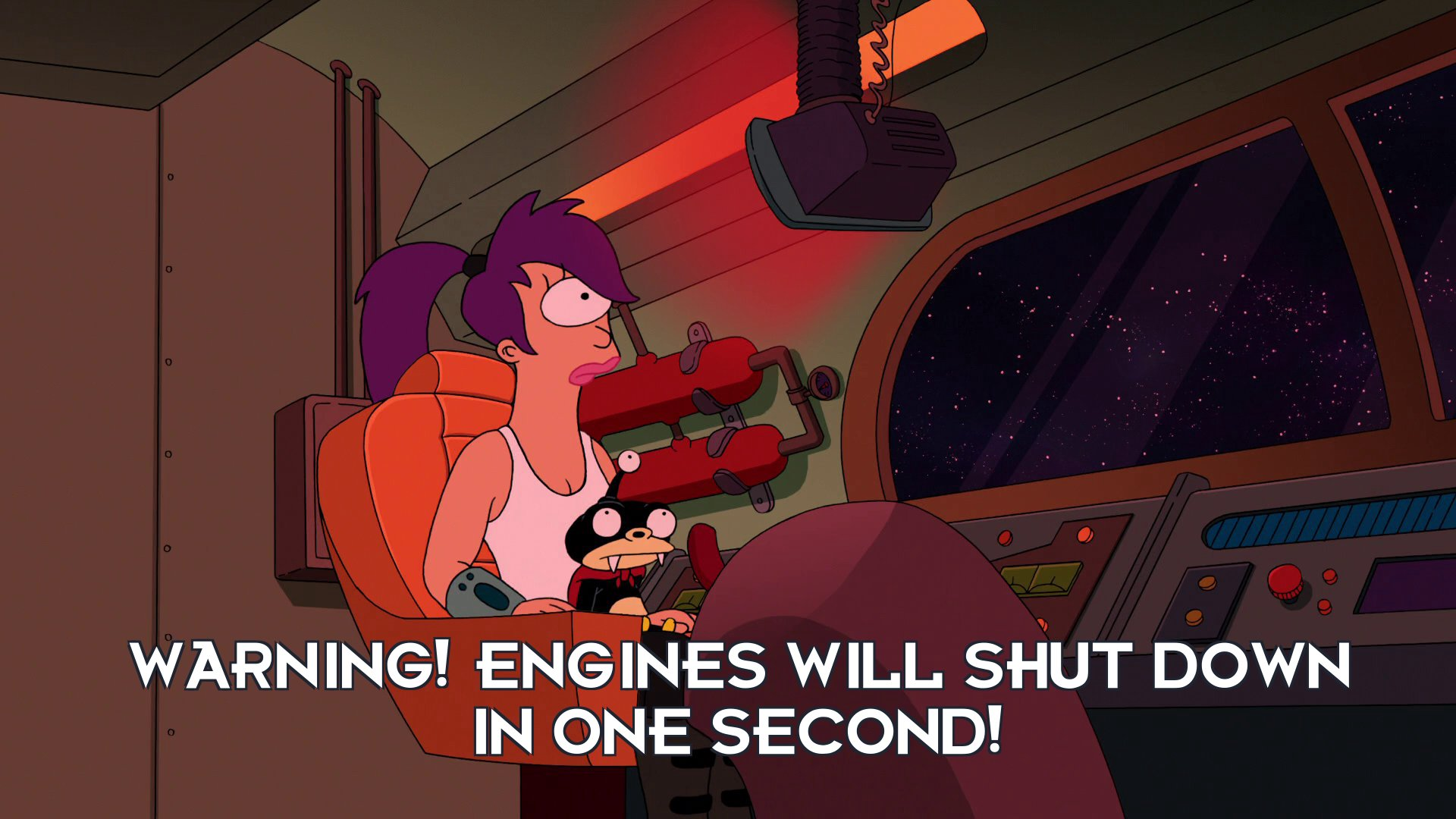 Planet Express Ship: Warning! Engines will shut down in one second!