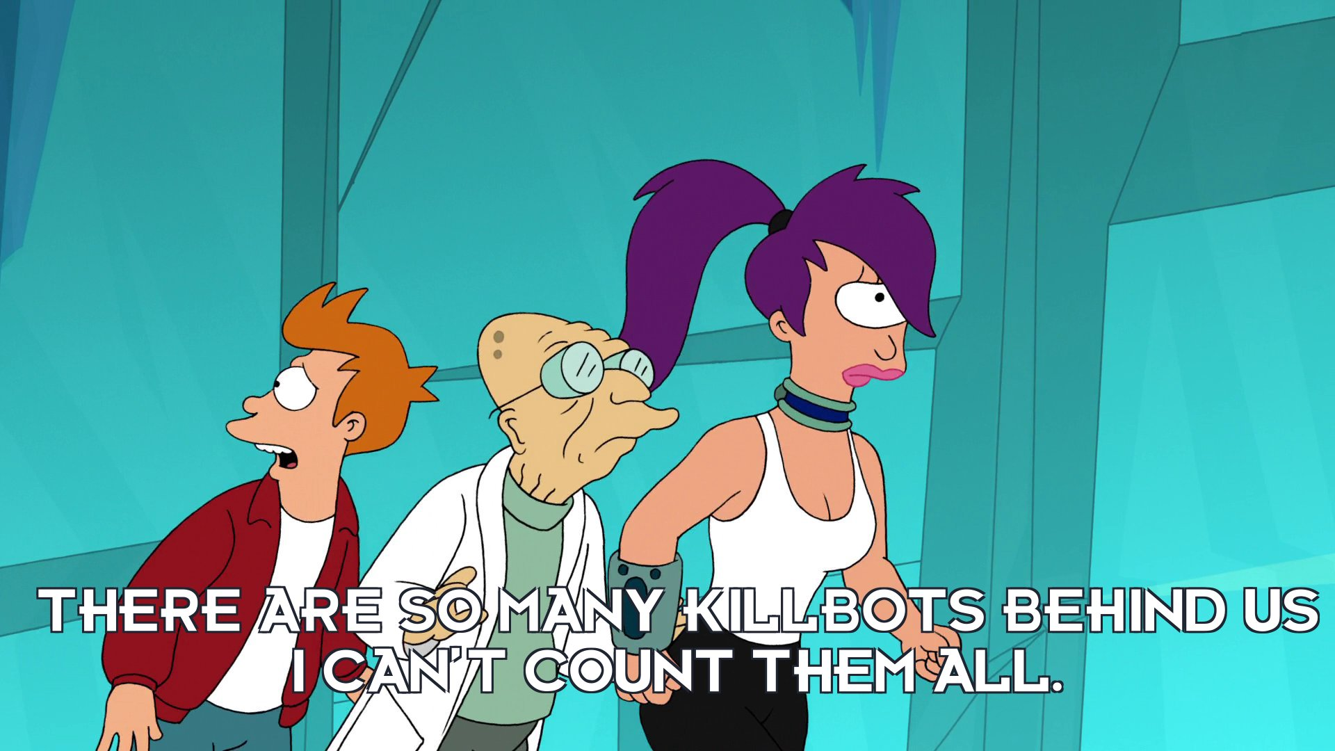 Philip J Fry: There are so many killbots behind us I can't count them all.