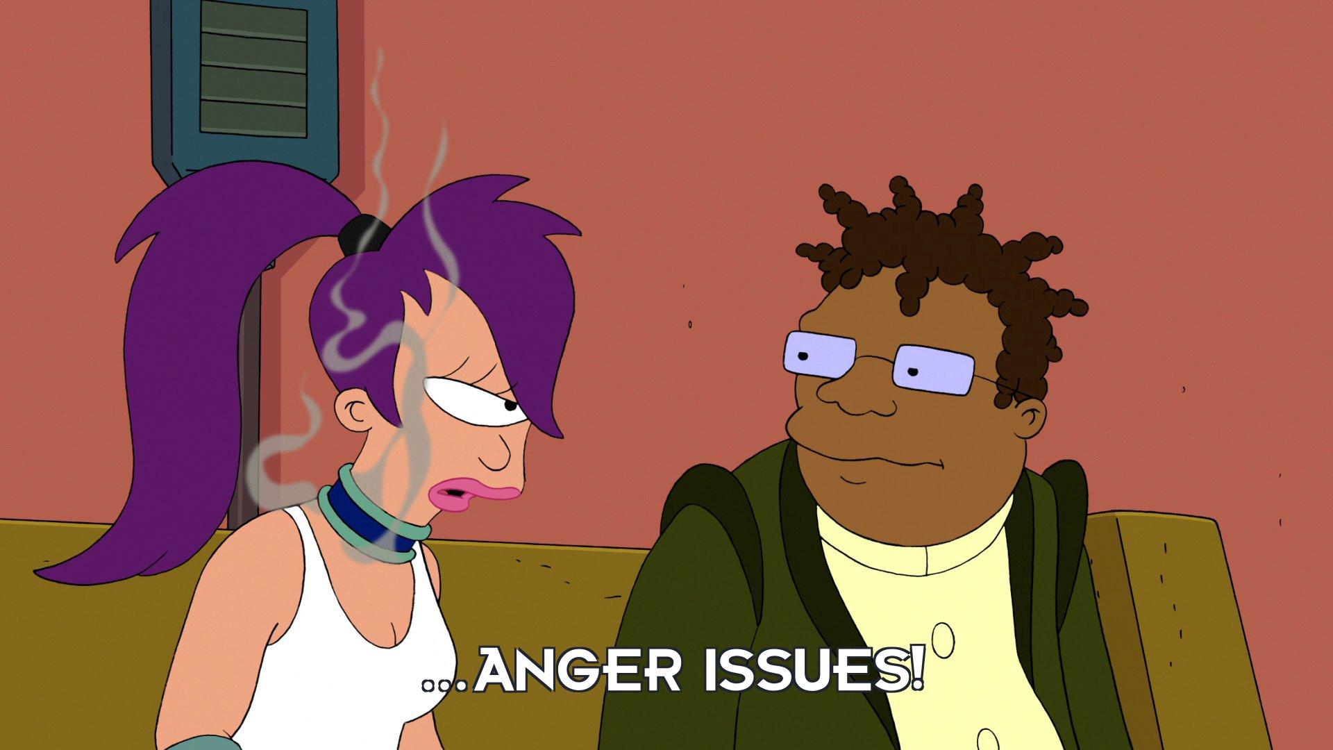 Turanga Leela: ...anger issues!