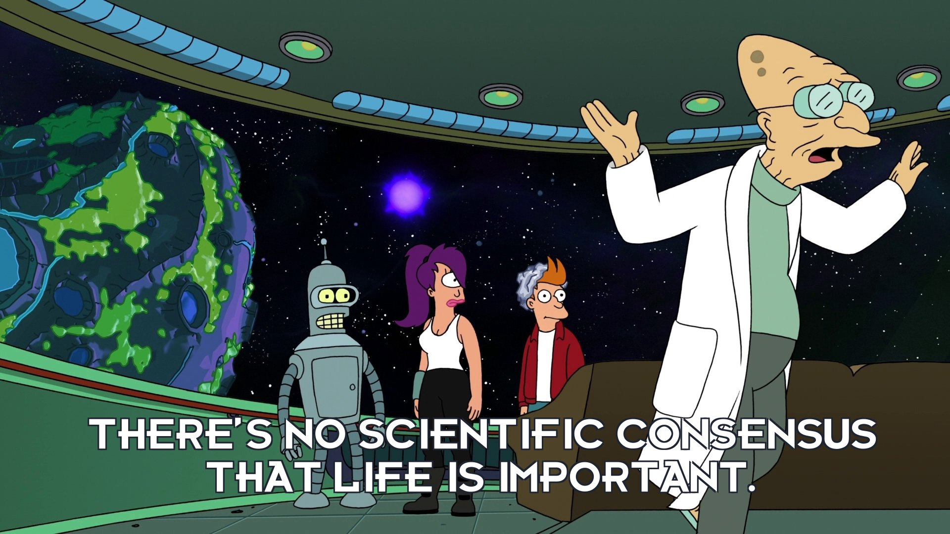 Prof Hubert J Farnsworth: There's no scientific consensus that life is important.