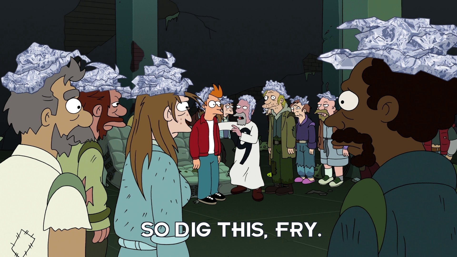 Nine: So dig this, Fry.