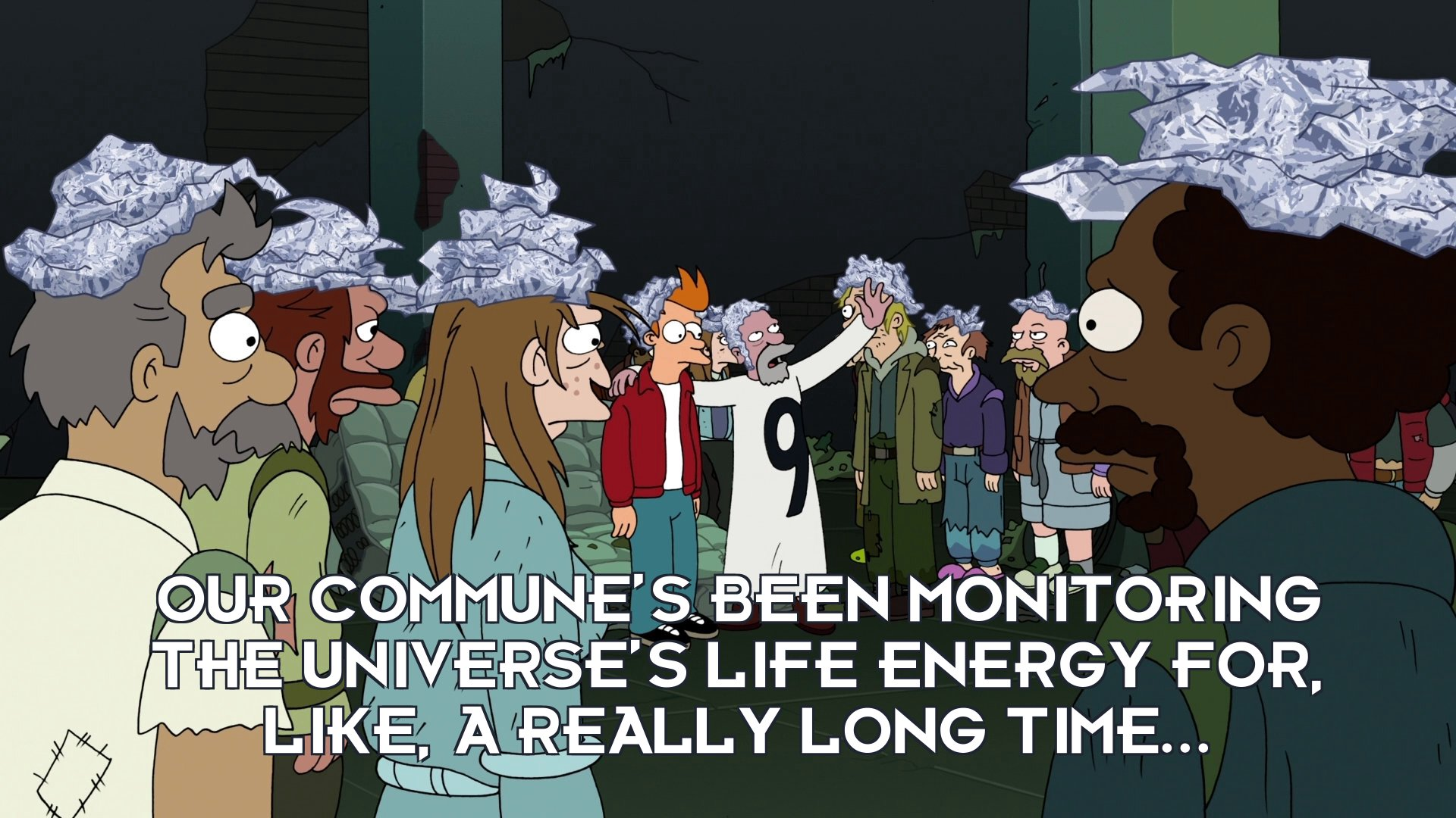 Nine: Our commune's been monitoring the Universe's life energy for, like, a really long time...