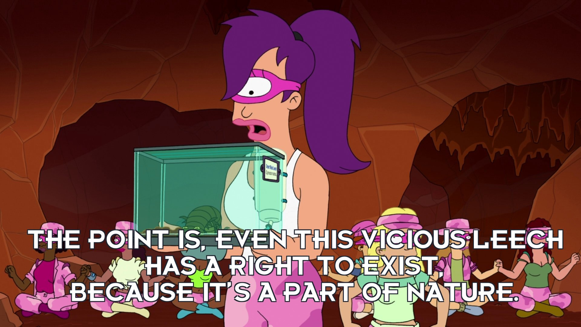 Turanga Leela: The point is, even this vicious leech has a right to exist, because it's a part of nature.