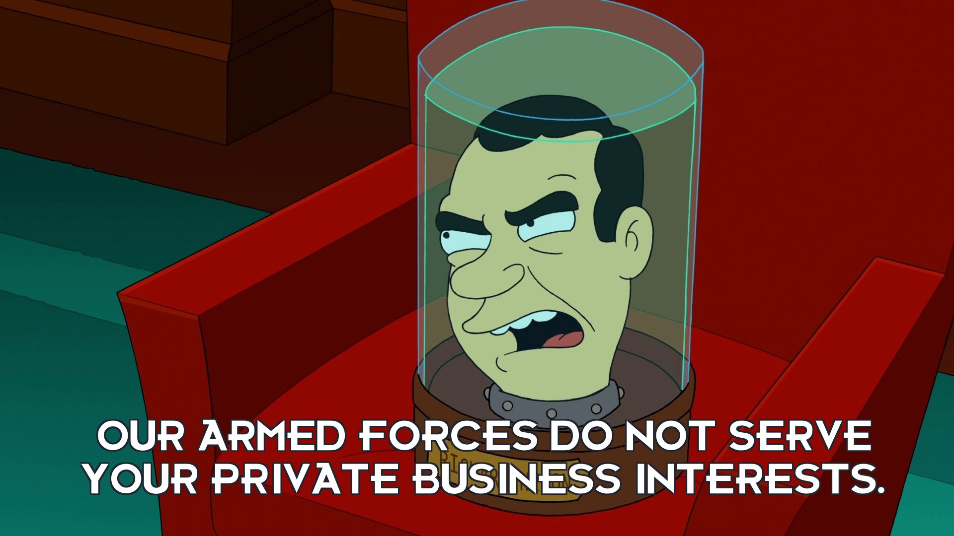 Richard M Nixon's head: Our armed forces do not serve your private business interests.